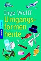 Umgangsformen heute by Inge Wolff