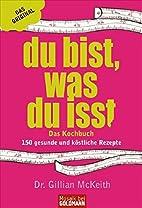 Du bist, was du isst Das Kochbuch by Gillian…