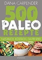 500 Paleo-Rezepte: Natürlich,…