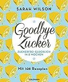 Goodbye Zucker: Zuckerfrei glücklich in…