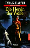 Harper, Tara K.: Wolfwalker 1. Die Herrin der Wölfe.