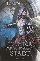 Tochter der Schwarzen Stadt: Roman by…
