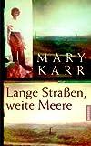 Karr, Mary: Lange Straßen, weite Meere.