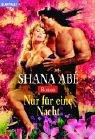 Abé, Shana: Nur für eine Nacht.