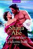 Shana Abé: Zeiten der Leidenschaft