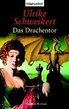Das Drachentor by Ulrike Schweikert