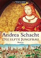 Die elfte Jungfrau: Roman by Andrea Schacht