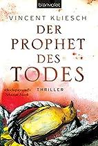 Der Prophet des Todes: Thriller by Vincent…