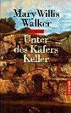 Walker, Mary Willis: Unter des Käfers Keller. (German Edition)