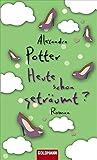 Alexandra Potter: Heute schon geträumt?