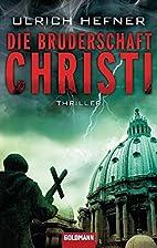 Die Bruderschaft Christi: Thriller by Ulrich…