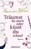 Alexandra Potter: Träumst du noch oder küsst du schon?
