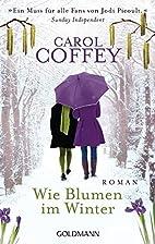 Wie Blumen im Winter: Roman by Carol Coffey