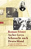 Roman Frister: Ascher Levys Sehnsucht nach Deutschland.