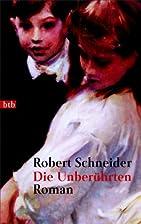 Die Unberührten. by Robert Schneider