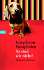 So sind wir nicht! Elf deutsche Eiertänze.…