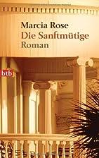 Die Sanftmütige: Roman by Marcia Rose