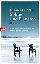 Söhne und Planeten by Clemens J. Setz