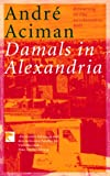 Aciman, Andre: Damals in Alexandria. Erinnerung an eine verschwundene Welt.