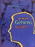 Calvin, William H.: Die Sprache des Gehirns. Wie in unserem Bewußtsein Gedanken entstehen.