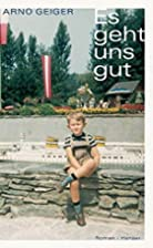 Es geht uns gut : Roman by Arno Geiger