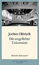 Die ungeliebte Universität by Jochen…