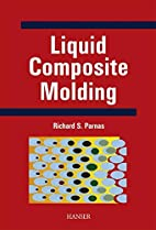 Liquid Composite Molding by Richard S.…