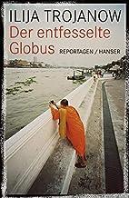 Der entfesselte Globus: Reportagen by Ilija…