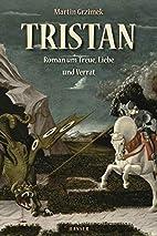 Tristan: Roman um Treue, Liebe und Verrat by…