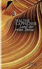 Land der roten Steine: Roman by Walter…