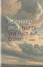Nichts von euch auf Erden: Roman by Reinhard…