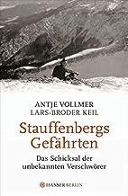Stauffenbergs Gefährten: Das Schicksal der…