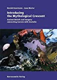 Haarmann, Harald: Introducing the Mythological Crescent: Ancient Beliefs and Imagery connecting Eurasia with Anatolia