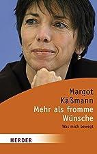 Mehr als fromme Wünsche by Margot Käßmann