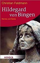 Hildegard von Bingen: Nonne und Genie by…