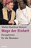 Walter Kasper: Wege der Einheit
