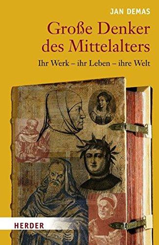 gro-e-denker-des-mittelalters-ihr-werk-ihr-leben-ihre-welt