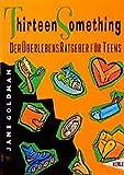 Goldman, Jane: Thirteen Something. Ein ÜberlebensRatgeber für Teens