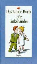 Das kleine Buch für Linkshänder by Egbert…