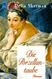 Sherman, Delia: Die Porzellantaube (German Edition)
