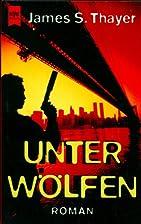 Unter Wölfen. Roman. by James Thayer