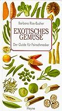 Exotisches Gemüse. Der Guide für…