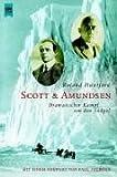 Huntford, Roland: Scott und Amundsen Dramatischer Kampf um den Südpol.