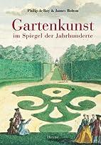 Gartenkunst im Spiegel der Jahrhunderte by…