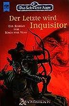 Der Letzte wird Inquisitor by Jesco von Voss