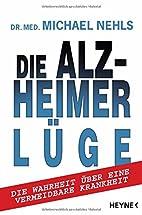 Die Alzheimer-Lüge: Die Wahrheit über eine…