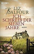 Ich schreib dir sieben Jahre by Liz Balfour