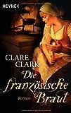 Clare Clark: Die französische Braut