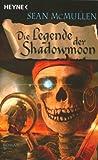 Sean McMullen: Die Legende der Shadowmoon: Die Mondwelten-Saga 6 - Roman: Die Mondwelten-Saga 06