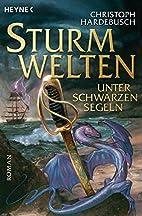 Sturmwelten - Unter schwarzen Segeln: Roman…